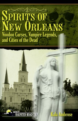 Spirits of New Orleans: Voodoo Curses, Vampire Legends and Cities of the Dead (America's Haunted Road Trip) von Clerisy Press