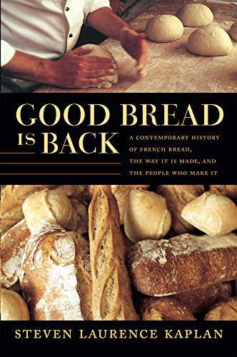 Good Bread Is Back: A Contemporary History of French Bread, the Way It Is Made, and the People Who Make It von Duke University Press