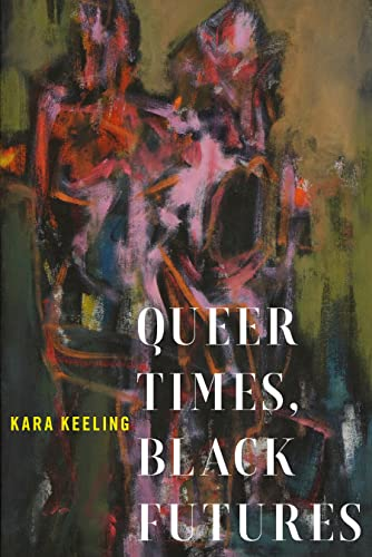 Queer Times, Black Futures (Sexual Cultures) von New York University Press