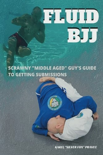 "Fluid BJJ: Scrawny ""Middle Aged"" Guy's Guide to Getting Submissions von CreateSpace Independent Publishing Platform"