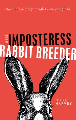 The Imposteress Rabbit Breeder: Mary Toft and Eighteenth-Century England