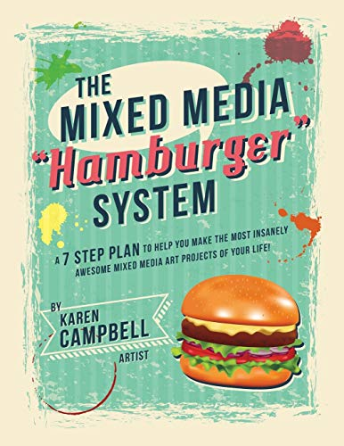 The Hamburger System: A 7 Step Plan to Help You Make the Most Insanely Awesome Mixed Media Art Projects of Your Life!