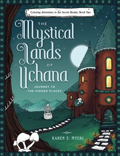 The Mystical Lands of Uchana: Coloring Adventures in the Secret Realms: Book Two: Journey to the Hidden Places von CreateSpace Independent Publishing Platform