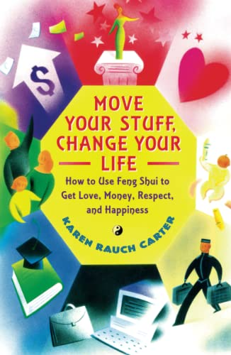 Move Your Stuff, Change Your Life: How to Use Feng Shui to Get Love, Money, Respect and Happiness von Atria Books