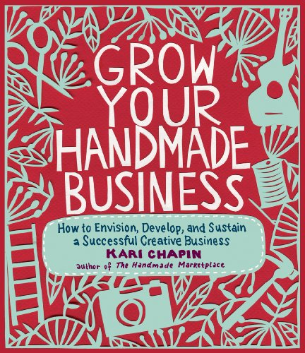 Grow Your Handmade Business: How to Envision, Develop, and Sustain a Successful Creative Business von Storey Publishing LLC
