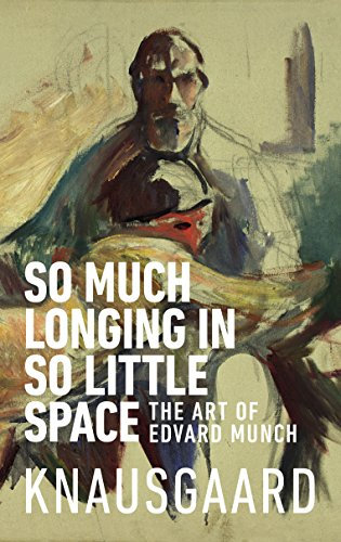So Much Longing in So Little Space: The art of Edvard Munch von Vintage Publishing