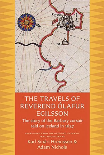 The Travels of Reverend Olafur Egilsson: The Story of the Barbary Corsair Raid on Iceland in 1627 von CATHOLIC UNIV OF AMER PR