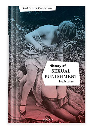 History of S:e:xual Punishment – in pictures (English Edition) von Goliath Verlag GmbH