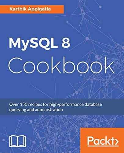 MySQL 8 Cookbook: Over 150 recipes for high-performance database querying and administration (English Edition) von Packt Publishing