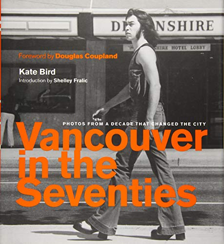 Vancouver in the Seventies: Photos from a Decade that Changed the City von Greystone Books