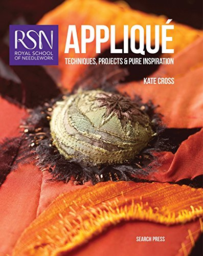 RSN Appliqué: Techniques, projects and pure inspiration (Royal School of Needlework Guides)