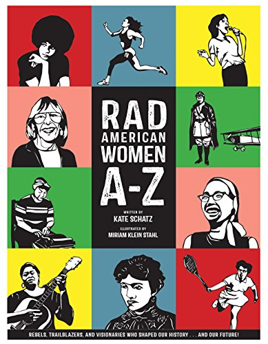 Rad American Women A-Z: Rebels, Trailblazers, and Visionaries who Shaped Our History . . . and Our Future! (City Lights/Sister Spit) von City Lights Publishers