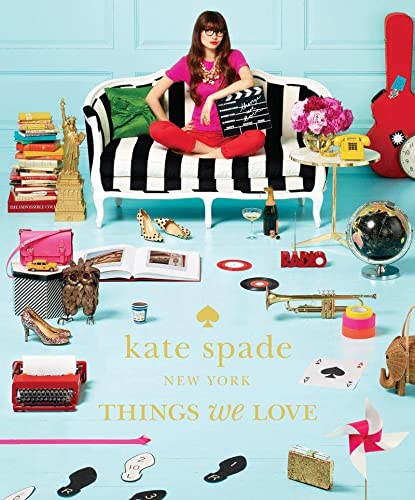 Things We Love: Twenty Years of Inspiration, Intriguing Bits and Other Curiosities (Kate Spade New York) von Abrams