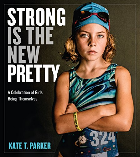 Strong Is the New Pretty: A Celebration of Girls Being Themselves von Workman Publishing
