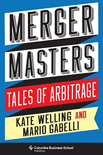 Merger Masters: Tales of Arbitrage (Heilbrunn Center for Graham & Dodd Investing) von Columbia Business School Publishing