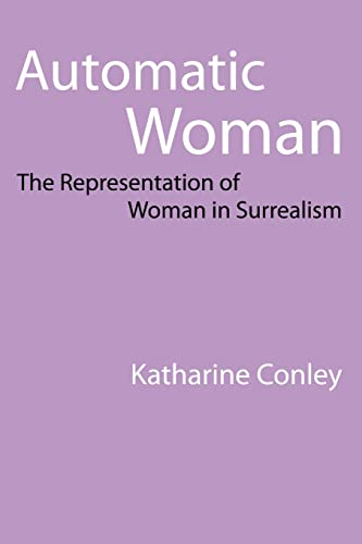 Automatic Woman: The Representation of Woman in Surrealism: The Representation of Women in Surrealism