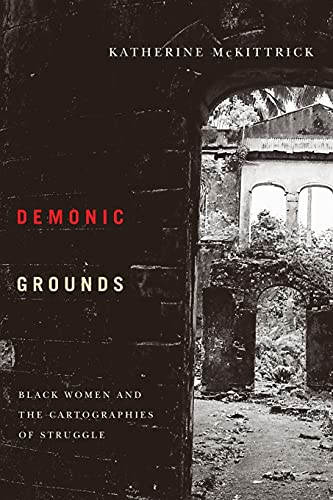 Demonic Grounds: Black Women and the Cartographies of Struggle von University of Minnesota Press