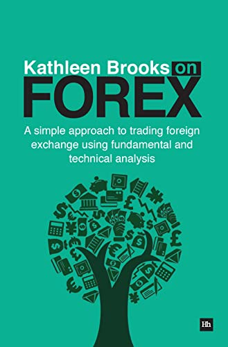 Kathleen Brooks on Forex: A Simple Approach to Trading Foreign Exchange Using Fundamental and Technical Analysis von Harriman House Ltd