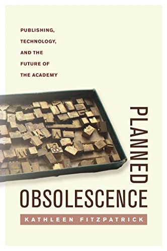 Planned Obsolescence: Publishing, Technology, and the Future of the Academy von New York University Press