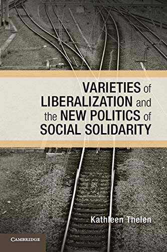 Varieties of Liberalization and the New Politics of Social Solidarity (Cambridge Studies in Comparative Politics)