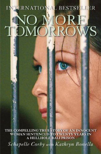 No More Tomorrows: The Compelling True Story of an Innocent Woman Sentenced to Twenty Years in a Hellhole Bali Prison von Mainstream Publishing Company