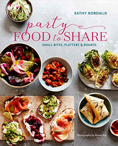 Party-Perfect Food to Share: Platters, boards and dig-in dinners