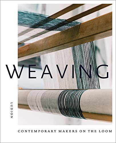Weaving: Contemporary Makers on the Loom von Ludion