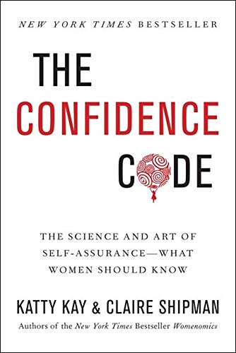The Confidence Code: The Science and Art of Self-Assurance---What Women Should Know: The Art and Science of Self-assurance - And What Women Need to Know von Harper Collins Publ. USA