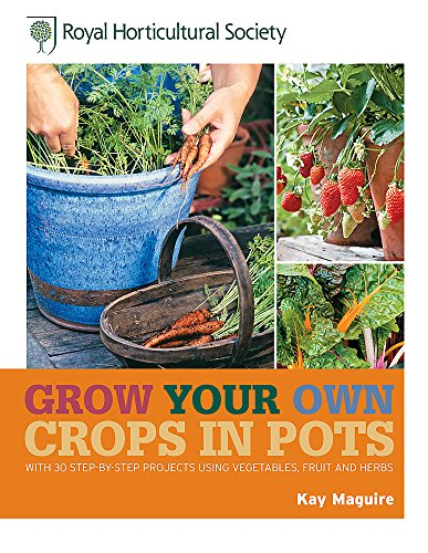 RHS Grow Your Own: Crops in Pots: with 30 step-by-step projects using vegetables, fruit and herbs (Royal Horticultural Society Grow Your Own) von Mitchell Beazley