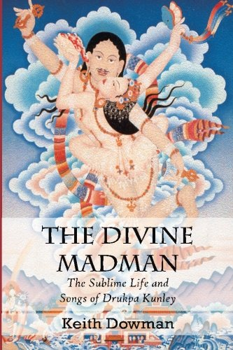 The Divine Madman: The Sublime Life and Songs of Drukpa Kunley von CreateSpace Independent Publishing Platform