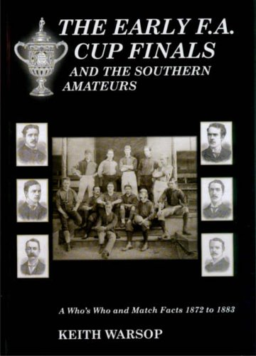 The Early F.A. Cup Finals: And the Southern Amateurs von Tony Brown