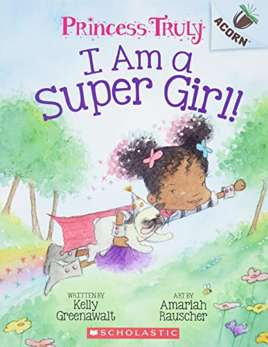 I Am a Super Girl!: An Acorn Book (Princess Truly #1), Volume 1 (Princess Truly: Scholastic Acorn, Band 1) von SCHOLASTIC