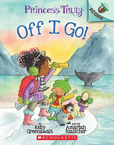 The Off I Go!: An Acorn Book (Princess Truly #2), Volume 2 (Princess Truly: Scholastic Acorn)