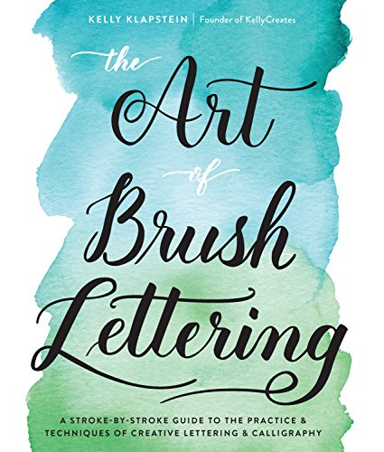 The Art of Brush Lettering: A Stroke-by-Stroke Guide to the Practice and Techniques of Creative Lettering and Calligraphy von Quarry Books