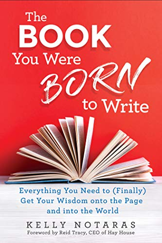 The Book You Were Born to Write: Everything You Need to (Finally) Get Your Wisdom onto the Page and into the World von Hay House Inc.