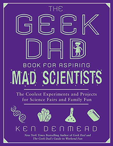 The Geek Dad Book for Aspiring Mad Scientists: The Coolest Experiments and Projects for Science Fairs and Family Fun von Avery