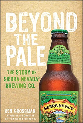 Beyond the Pale: The Story of Sierra Nevada Brewing Co. von Wiley