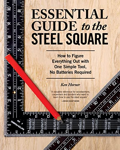 Essential Guide to the Steel Square: How to Figure Everything Out with One Simple Tool, No Batteries Required von Fox Chapel Publishing