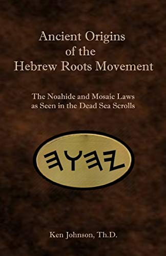 Ancient Origins of the Hebrew Roots Movement: The Noahide and Mosaic Laws as Seen in the Dead Sea Scrolls von Independently published