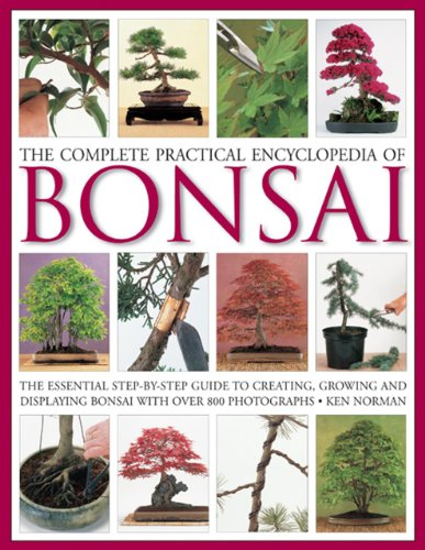Complete Practical Encyclopedia of Bonsai: The Essential Step-by-Step Guide to Creating, Growing, and Displaying Bonsai