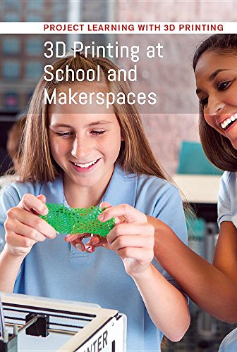 3D Printing at School and Makerspaces (Project Learning With 3D Printing) von Cavendish Square Publishing