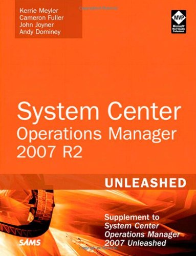 System Center Operations Manager (OpsMgr) 2007 R2 Unleashed: Supplement to System Center Operations Manager 2007 Unleashed von Sams Publishing