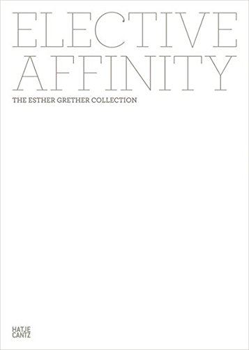 Elective Affinity. The Esther Grether Collection von Hatje Cantz Verlag