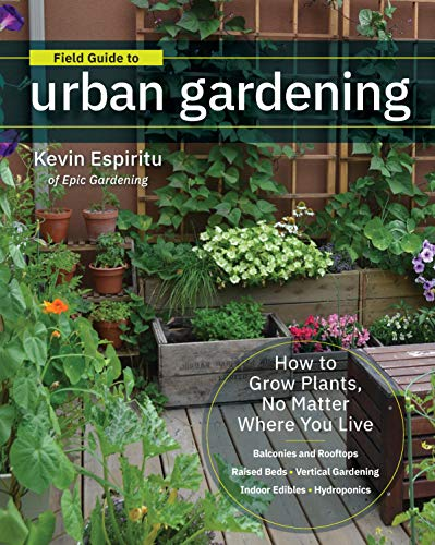 Field Guide to Urban Gardening: How to Grow Plants, No Matter Where You Live: Raised Beds * Vertical Gardening * Indoor Edibles * Balconies and Rooftops * Hydroponics von Cool Springs Press