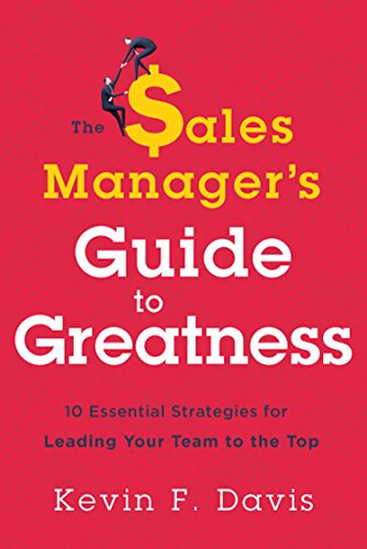 The Sales Manager's Guide to Greatness: Ten Essential Strategies for Leading Your Team to the Top von Greenleaf Book Group LLC