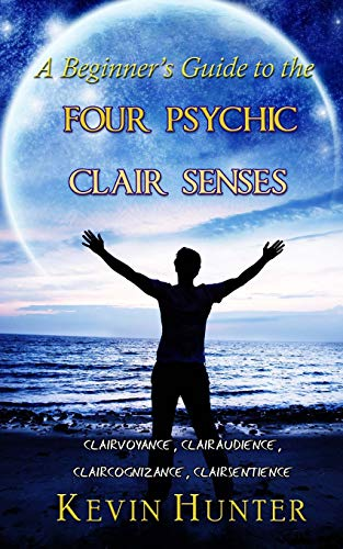 A Beginner's Guide to the Four Psychic Clair Senses: Clairvoyance, Clairaudience, Claircognizance, Clairsentience von Warrior of Light Press