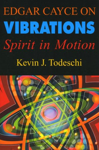 Edgar Cayce on Vibrations: Spirit in Motion