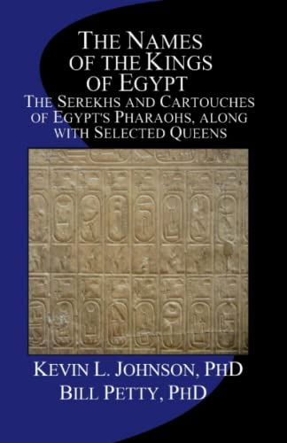The Names of the Kings of Egypt: The Serekhs and Cartouches of Egypt's Pharaohs, along with Selected Queens von CreateSpace Independent Publishing Platform
