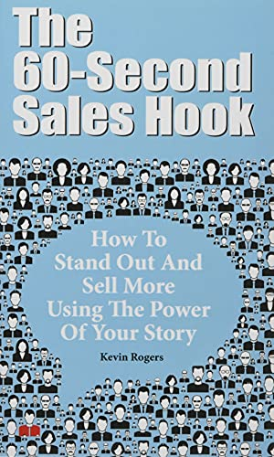 The 60-Second Sales Hook: How To Stand Out And Sell More Using the Power Of Your Story von CreateSpace Independent Publishing Platform