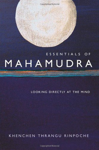 Essentials of Mahamudra: Looking Directly at the Mind von Wisdom Publications